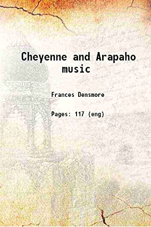 Cheyenne and Arapaho music (1936)[SOFTCOVER]: Frances Densmore