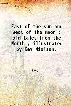 East of the sun and west of: Asbjornsen, Kay Nielsen(Ill.)