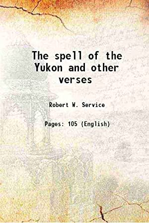 The spell of the Yukon and other: Robert W. Service