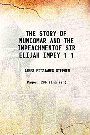 THE STORY OF NUNCOMAR AND THE IMPEACHMENTOF: JAMES FITZJAMES STEPHEN