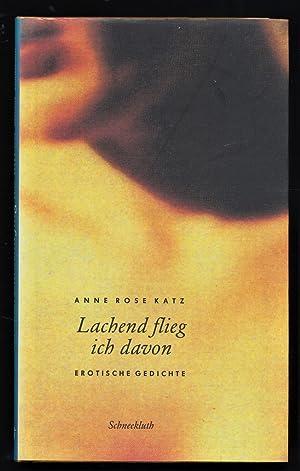 Lachend flieg ich davon : Erotische Gedichte.: Katz, Anne Rose: