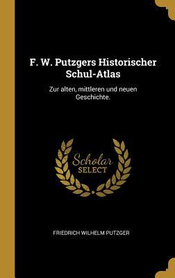 F. W. Putzgers Historischer Schul-Atlas: Zur Alten,: Putzger, Friedrich Wilhelm