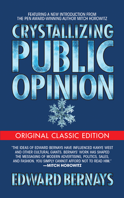 Crystallizing Public Opinion (Original Classic Edition) (Paperback: Bernays, Edward
