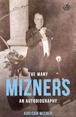 The Many Mizners: An Autobiography (Paperback or: Mizner, Addison