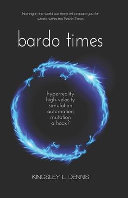 Imagen del vendedor de Bardo Times: hyperreality, high-velocity, simulation, automation, mutation - a hoax? (Paperback or Softback) a la venta por BargainBookStores
