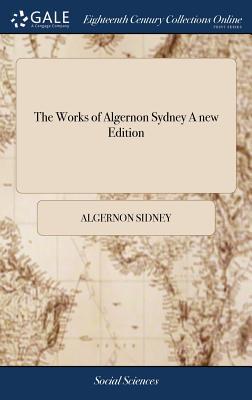 The Works of Algernon Sydney a New: Sidney, Algernon