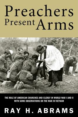 Preachers Present Arms: The Role of the: Abrams, Ray H.