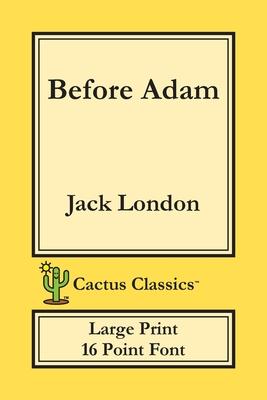 Before Adam (Cactus Classics Large Print): 16: London, Jack