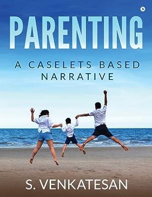 Parenting: A Caselets Based Narrative (Paperback or: S. Venkatesan