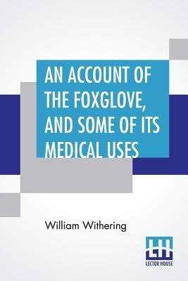 An Account Of The Foxglove, And Some: Withering, William