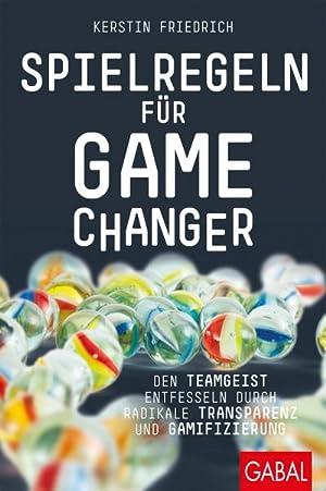 Bild des Verkäufers für Spielregeln für Game Changer : Den Teamgeist entfesseln durch radikale Transparenz und Gamifizierung zum Verkauf von AHA-BUCH GmbH