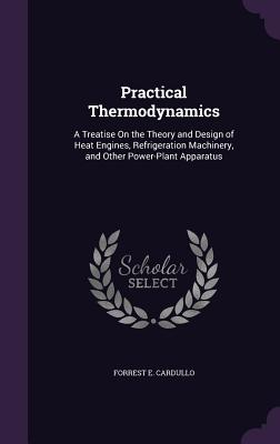 Practical Thermodynamics: A Treatise on the Theory: Cardullo, Forrest E.