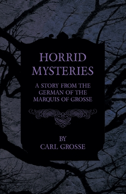 Horrid Mysteries - A Story from the: Grosse, Carl