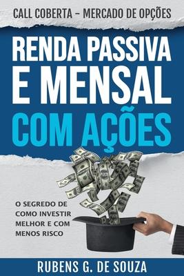 RENDA PASSIVA E MENSAL COM A��ES. O: de Souza, Rubens