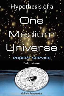 Hypothesis of a One Medium Universe (Paperback: Service, Robert