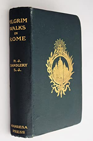Pilgrim-walks in Rome : a guide to the holy places in the city and its Vicinity
