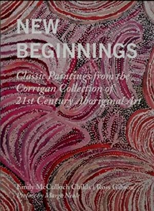 New Beginnings : Classic Paintings from the Corrigan Collection of 21st Century Aboriginal Art