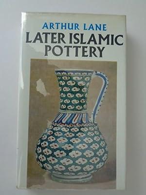 LATER ISLAMIC POTTERY: PERSIA, SYRIA, EGYPT, TURKEY: Lane, Arthur