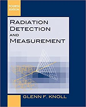 Radiation Detection and Measurement, 4th edition: Glenn F. Knoll
