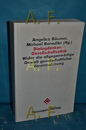 Bild des Verkäufers für Dialogdenken - Gesellschaftsethik : wider die allgegenwärtige Gewalt gesellschaftlicher Vereinnahmung. Passagen Philosophie zum Verkauf von Antiquarische Fundgrube e.U.