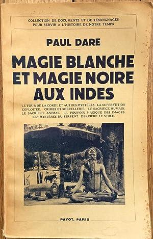 Magie blanche et Magie noire aux Indes.: Paul Dare