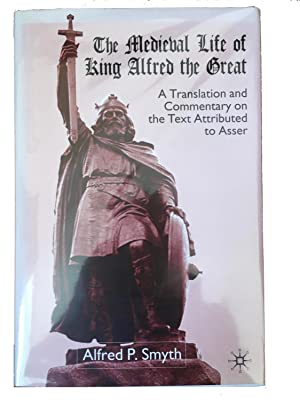 The Medieval Life of King Alfred the Great: A Translation and Commentary on the Text Attributed t...