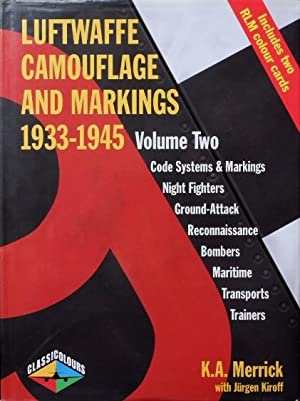 Luftwaffe Camouflage and Markings 1933-1945 : Volume: Merrick K A