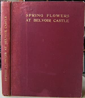 Spring Flowers at Belvoir Castle, with directions for cultivation and notes on the gardens