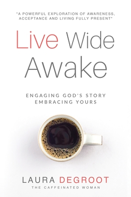 Live Wide Awake: Engaging God's Story; Embracing: deGroot, Laura B.