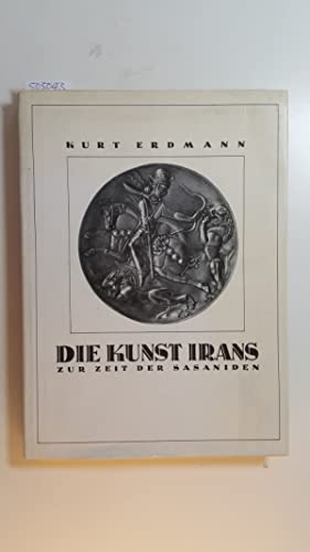 Die Kunst Irans : zur Zeit der: Erdmann, Kurt
