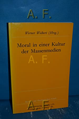 Moral in einer Kultur der Massenmedien. Alfons: Wolbert, Werner (Herausgeber)