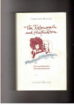 Von Katzenorgeln und Eheflüchten - Ein musikalisches: Christoph Rueger