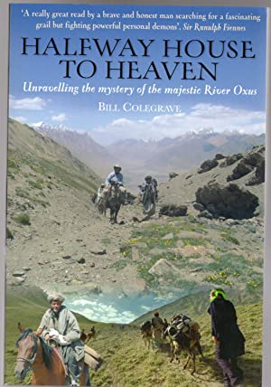 Halfway House to Heaven : Unravelling the Mystery of the Majestic River Oxus