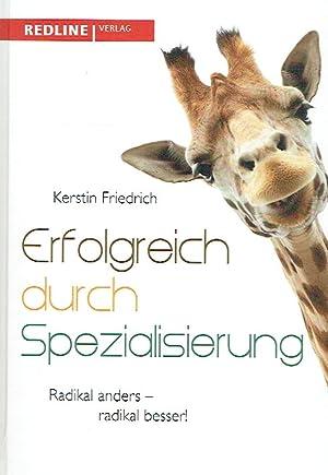 Bild des Verkäufers für Erfolgreich durch Spezialisierung: Radikal anders - radikal besser. zum Verkauf von Antiquariat Bernhardt