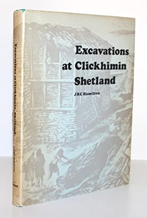 Excavations at Clickhimin, Shetland (Ministry of Public Building and Works Archaeological Reports...