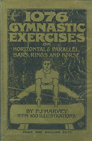 1076 EXERCISES ON HORIZONTAL AND PARALLEL BARS,: F.J. HARVEY