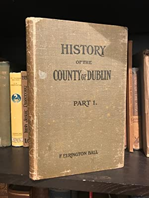A History of the County Dublin: The: Elrington Ball, Francis