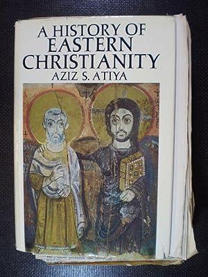 A History of Eastern Christianity: Atiya, Aziz S.