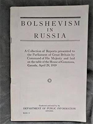 Bolshevism in Russia. A Collection of Reports presented to the Parliament of Great Britain by Com...