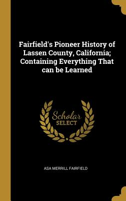 Fairfield's Pioneer History of Lassen County, California;: Fairfield, Asa Merrill