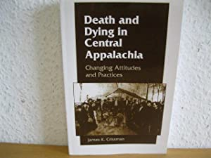 DEATH AND DYING IN CENTRAL APPALACHIA: CHANGING: James K., Crissman,: