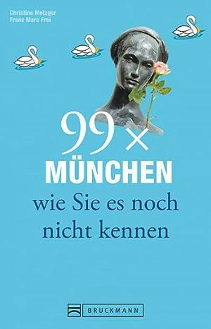 99 x München wie Sie es noch: Von Christine Metzger,