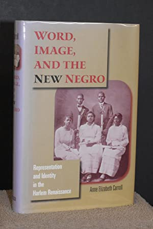 Word, Image, and the New Negro: Representation and Identity in the Harlem Renaissance (Blacks in ...