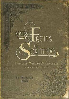 Some Fruits of Solitude: William Penn