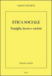 Etica sociale. Famiglia, lavoro e società: Gabriel Chalmeta