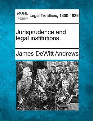 Jurisprudence and Legal Institutions. (Paperback or Softback): Andrews, James DeWitt