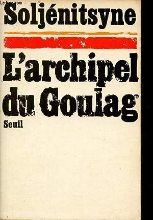Image du vendeur pour L'Archipel du Goulag 1918-1956 essai d'investigation littéraire première et deuxième parties - Tome 1. mis en vente par Le-Livre
