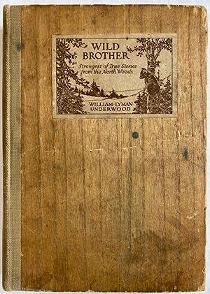 Wild Brother Strangest of True Stories from: William Lyman Underwood