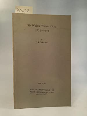 "Sir Walter Wilson Greg 1875 - 1959 Reprinted from Volume XLV of ""The Proceedings of the British A..."