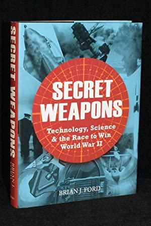 Secret Weapons; Technology, Science & the Race: Brian J. Ford